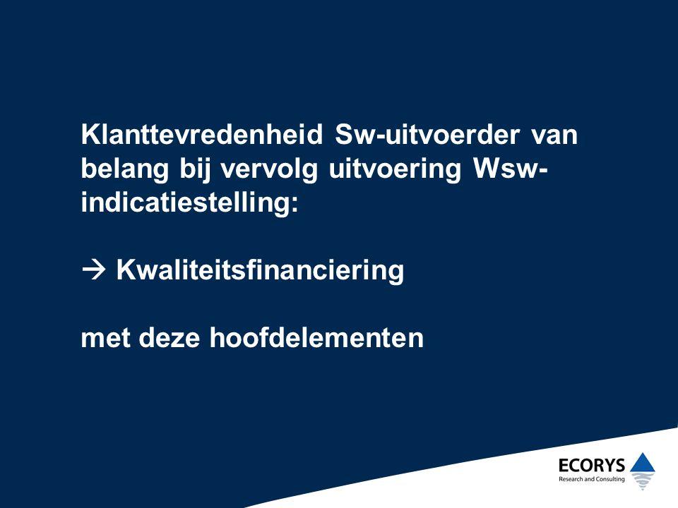 Klanttevredenheid Sw-uitvoerder van belang bij vervolg uitvoering Wsw-indicatiestelling:  Kwaliteitsfinanciering met deze hoofdelementen