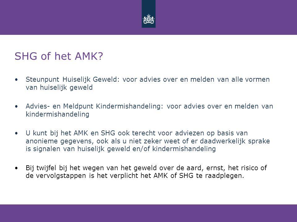 SHG of het AMK Steunpunt Huiselijk Geweld: voor advies over en melden van alle vormen van huiselijk geweld.