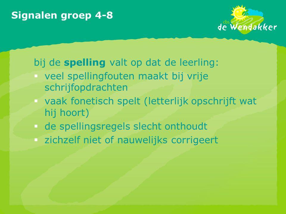 Signalen groep 4-8 bij de spelling valt op dat de leerling: veel spellingfouten maakt bij vrije schrijfopdrachten.