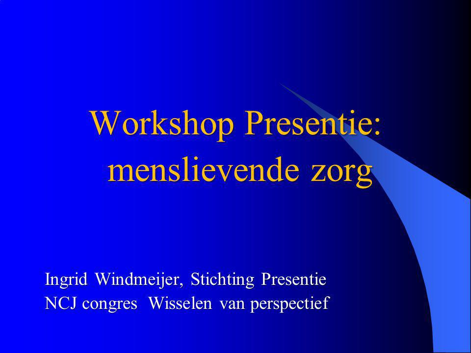 Workshop Presentie: menslievende zorg