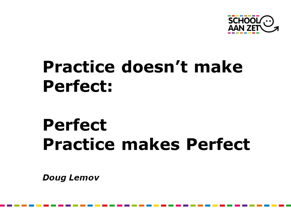 Practice doesn't make Perfect: