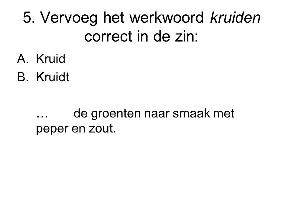 5. Vervoeg het werkwoord kruiden correct in de zin: