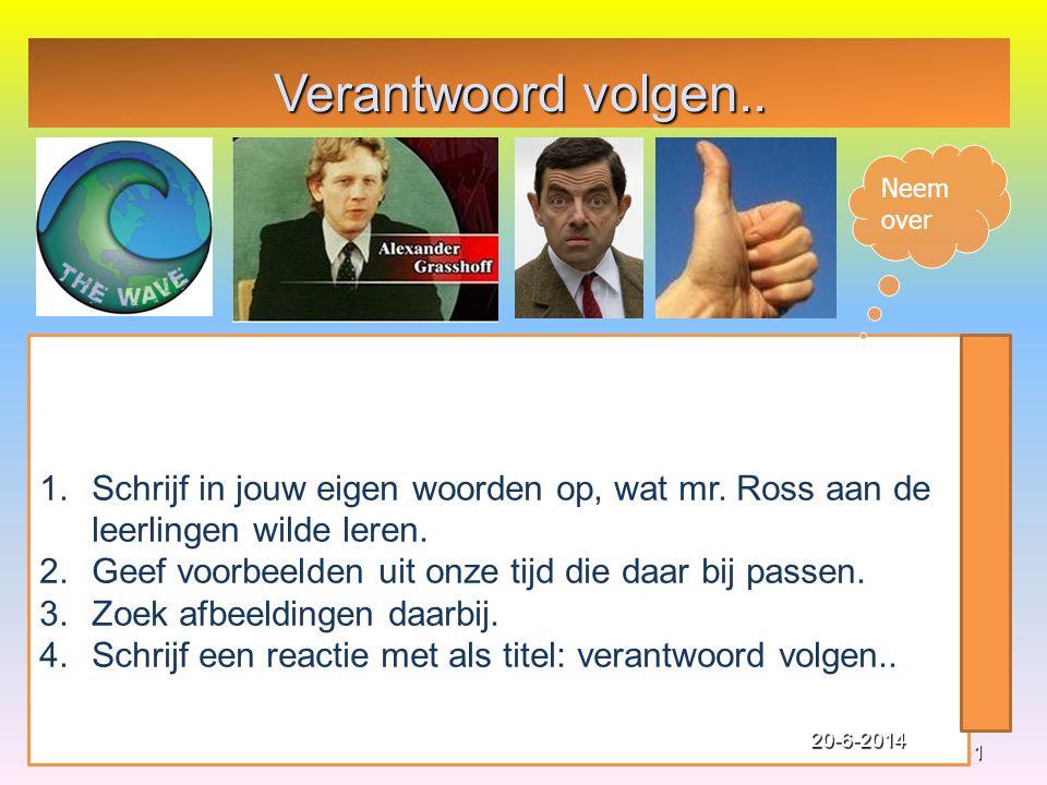 Verantwoord volgen.. Neem over. Schrijf in jouw eigen woorden op, wat mr. Ross aan de leerlingen wilde leren.