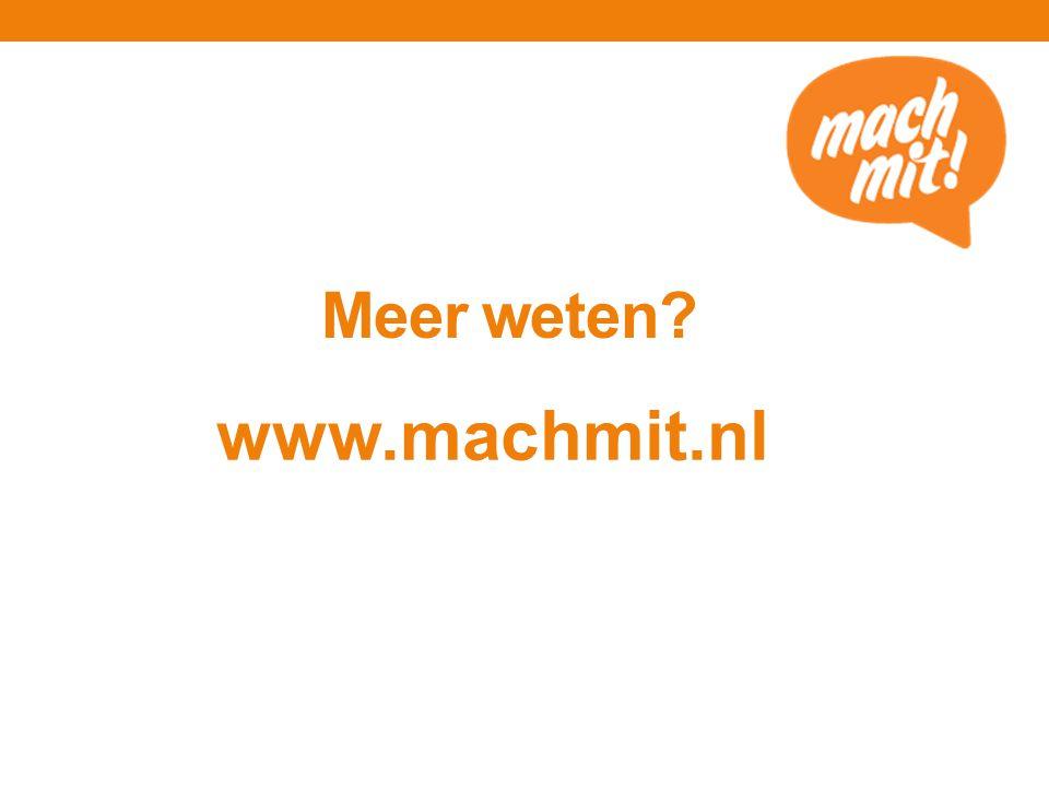 Meer weten www.machmit.nl