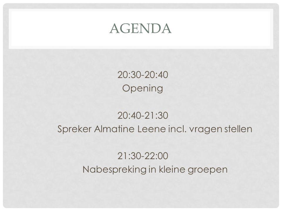 AGENDA 20:30-20:40 Opening 20:40-21:30 Spreker Almatine Leene incl.