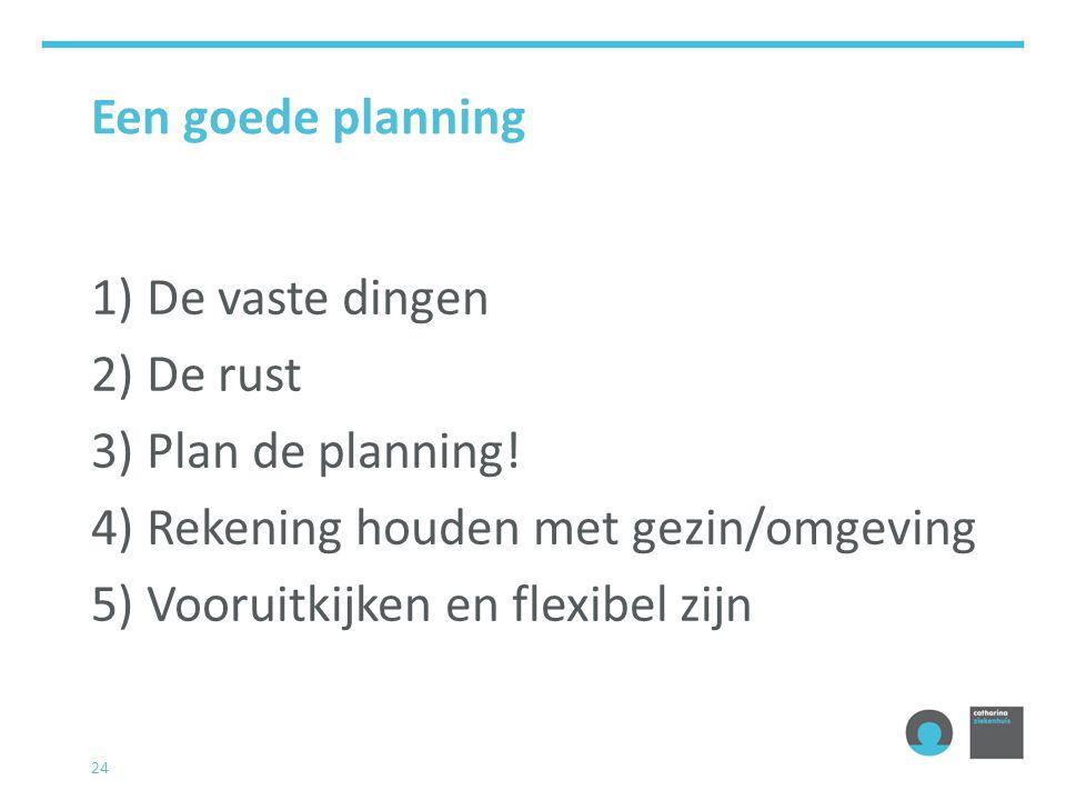 Een goede planning De vaste dingen. De rust. Plan de planning! Rekening houden met gezin/omgeving.