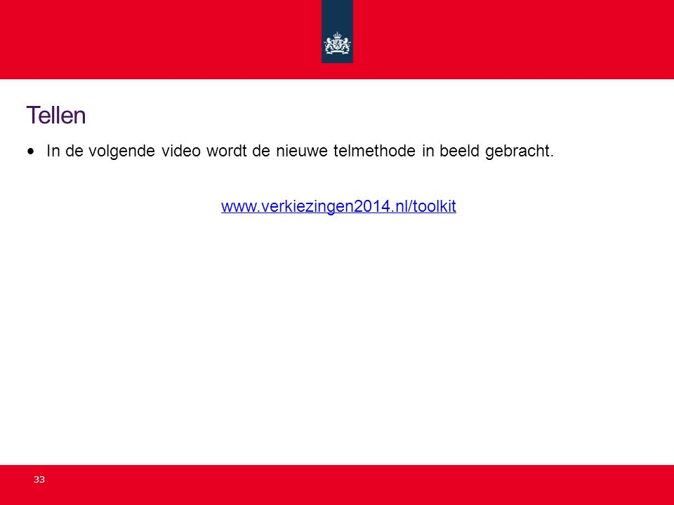 Tellen In de volgende video wordt de nieuwe telmethode in beeld gebracht. www.verkiezingen2014.nl/toolkit.