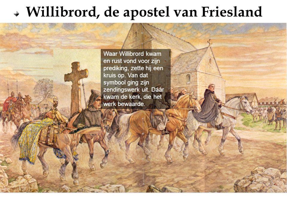 Waar Willibrord kwam en rust vond voor zijn prediking, zette hij een kruis op.