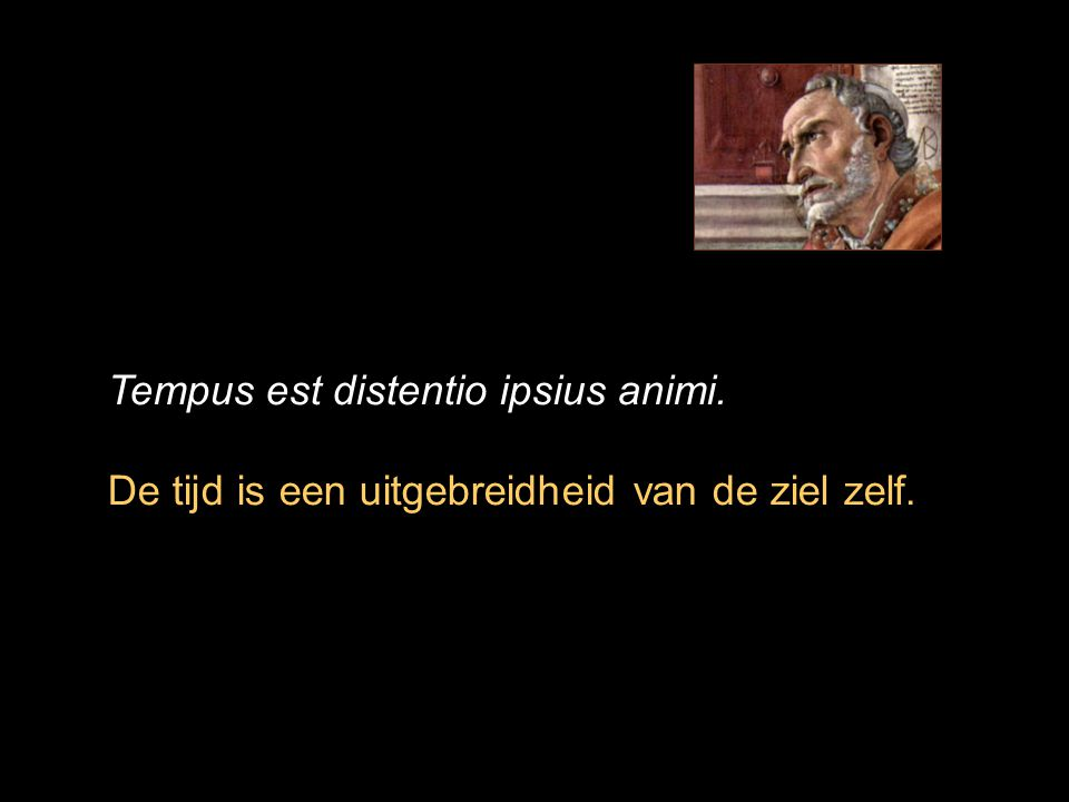 Tempus est distentio ipsius animi.