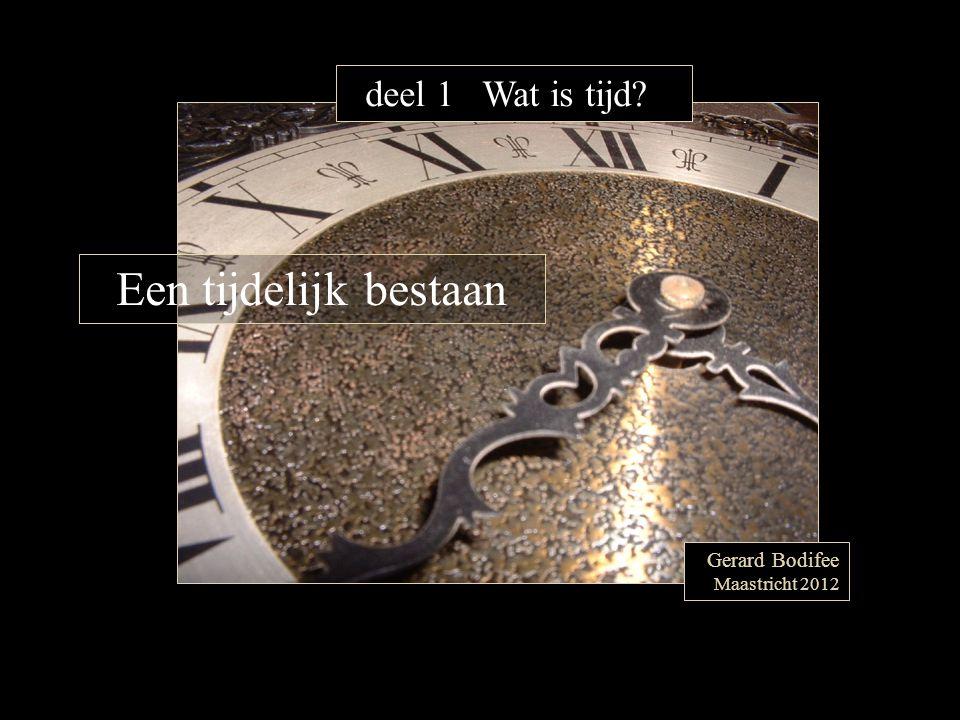 Een tijdelijk bestaan deel 1 Wat is tijd Gerard Bodifee