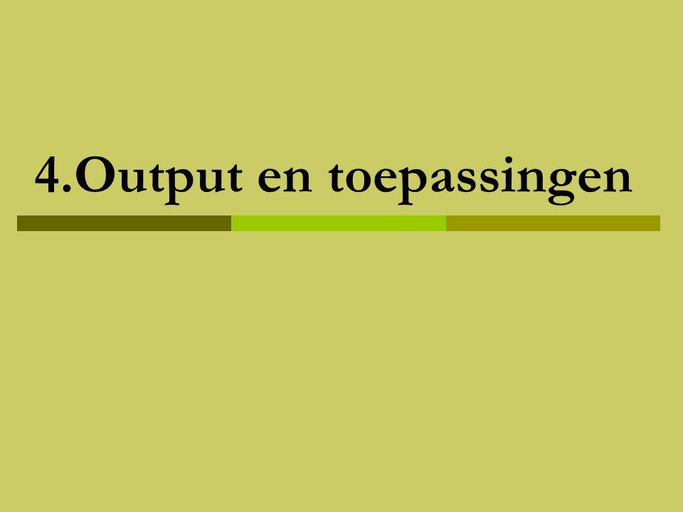 4.Output en toepassingen