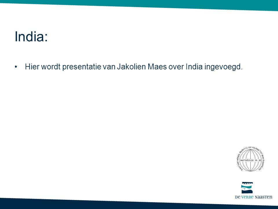 India: Hier wordt presentatie van Jakolien Maes over India ingevoegd.