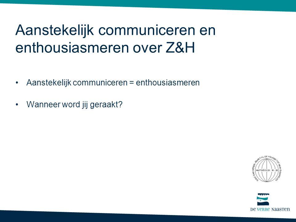 Aanstekelijk communiceren en enthousiasmeren over Z&H