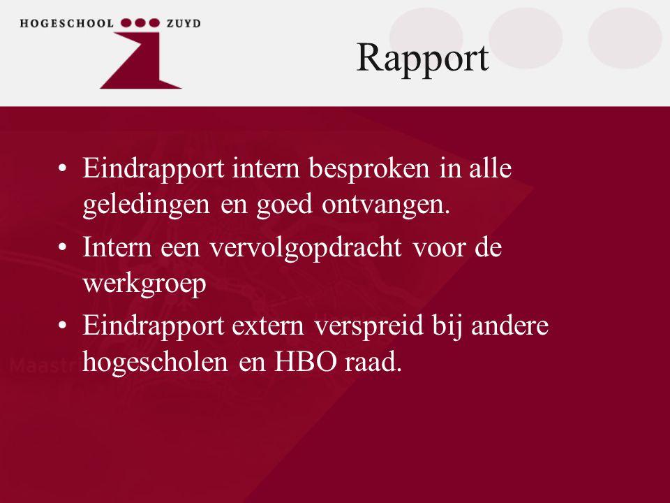 Rapport Eindrapport intern besproken in alle geledingen en goed ontvangen. Intern een vervolgopdracht voor de werkgroep.
