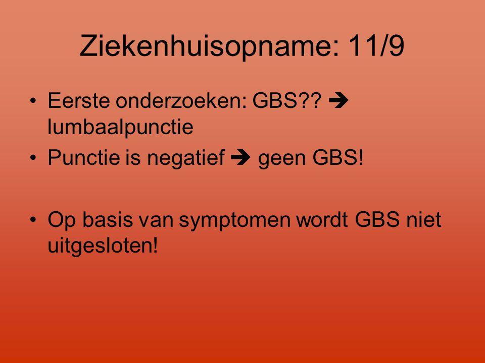 Ziekenhuisopname: 11/9 Eerste onderzoeken: GBS  lumbaalpunctie