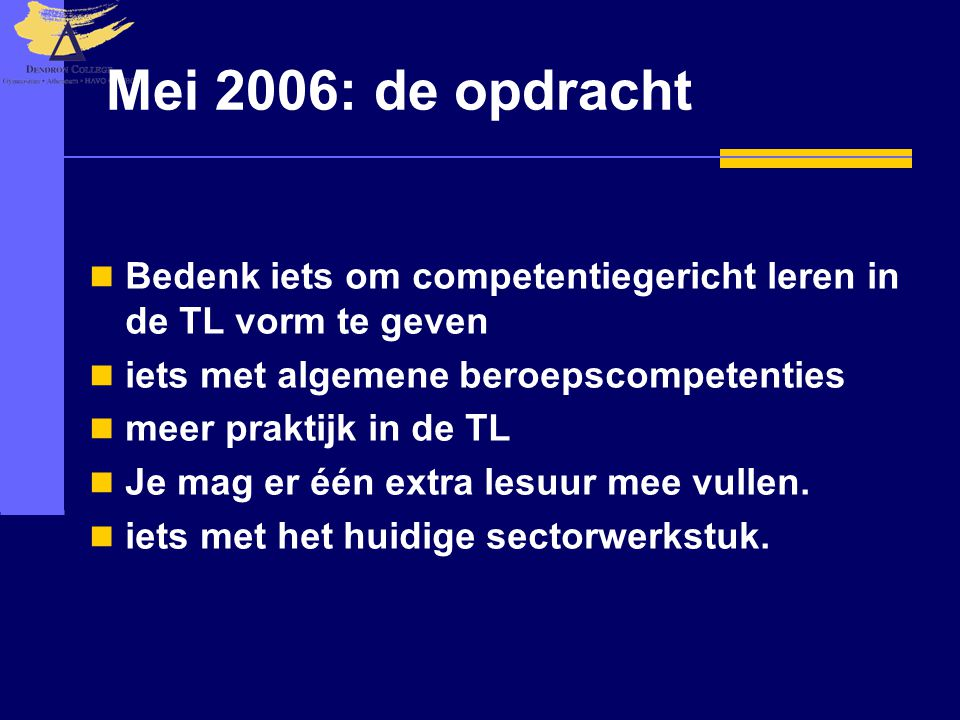 Mei 2006: de opdracht Bedenk iets om competentiegericht leren in de TL vorm te geven. iets met algemene beroepscompetenties.
