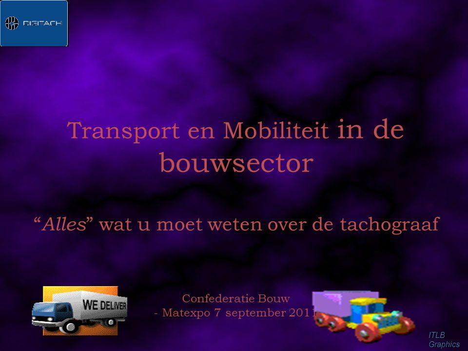 Transport en Mobiliteit in de bouwsector Alles wat u moet weten over de tachograaf Confederatie Bouw - Matexpo 7 september 2011