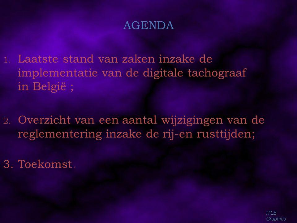 AGENDA Laatste stand van zaken inzake de implementatie van de digitale tachograaf in België ;