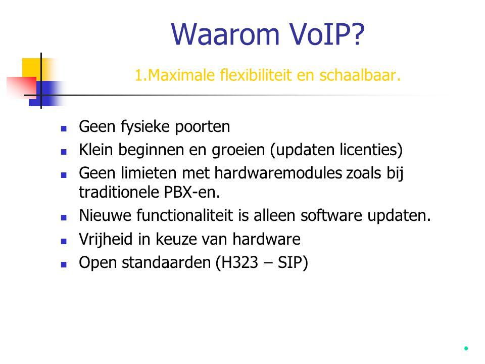 Waarom VoIP 1.Maximale flexibiliteit en schaalbaar.