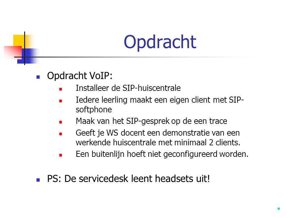 Opdracht Opdracht VoIP: PS: De servicedesk leent headsets uit!
