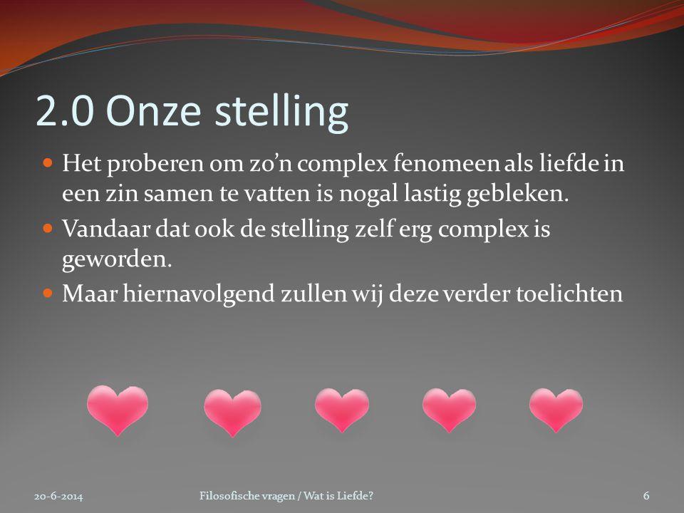 2.0 Onze stelling Het proberen om zo'n complex fenomeen als liefde in een zin samen te vatten is nogal lastig gebleken.