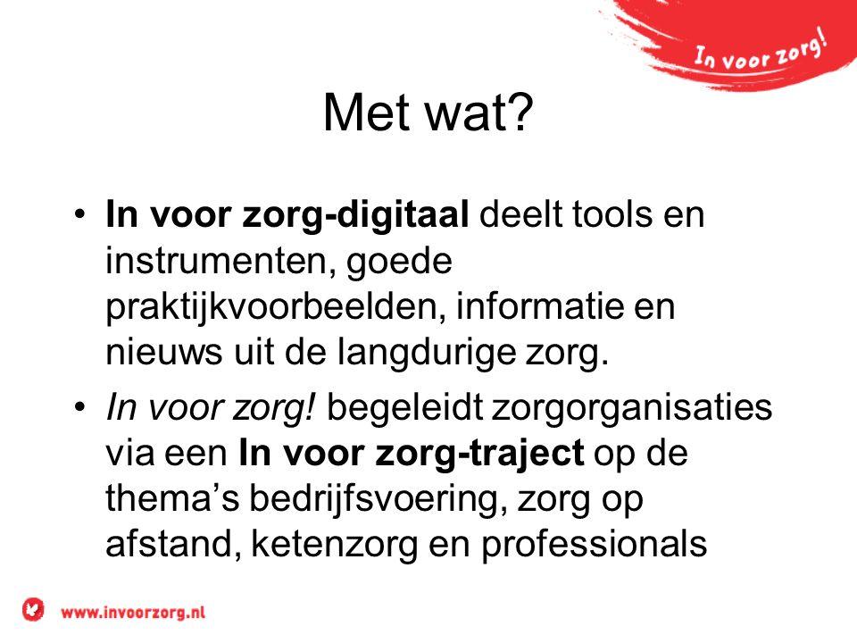 Met wat In voor zorg-digitaal deelt tools en instrumenten, goede praktijkvoorbeelden, informatie en nieuws uit de langdurige zorg.