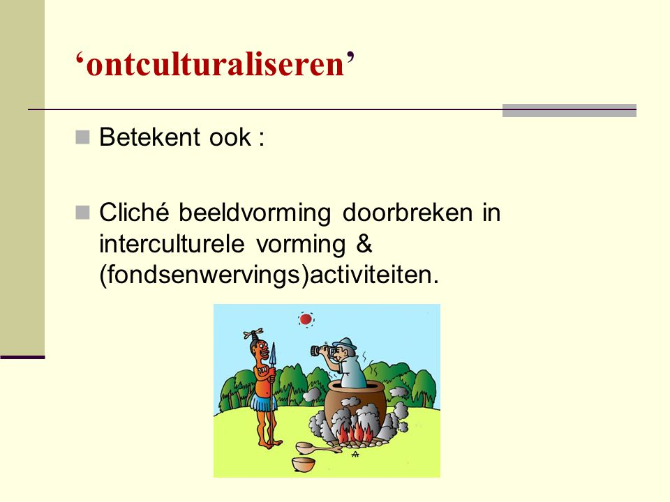'ontculturaliseren' Betekent ook :