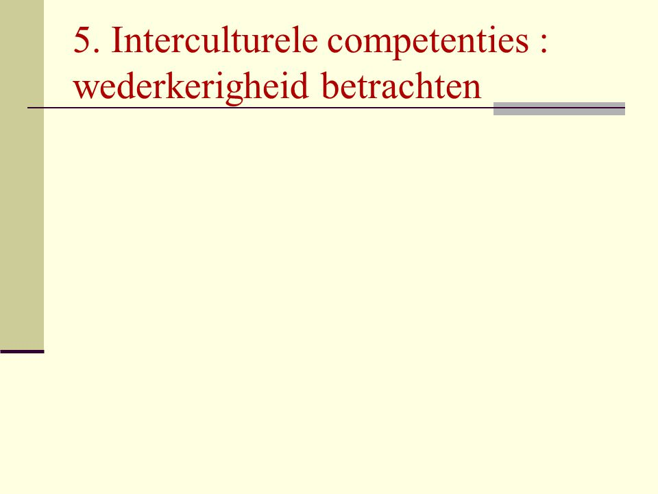 5. Interculturele competenties : wederkerigheid betrachten