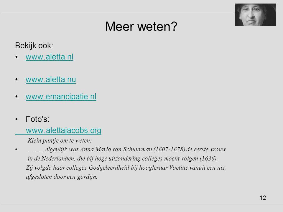 Meer weten Bekijk ook: www.aletta.nl www.aletta.nu www.emancipatie.nl