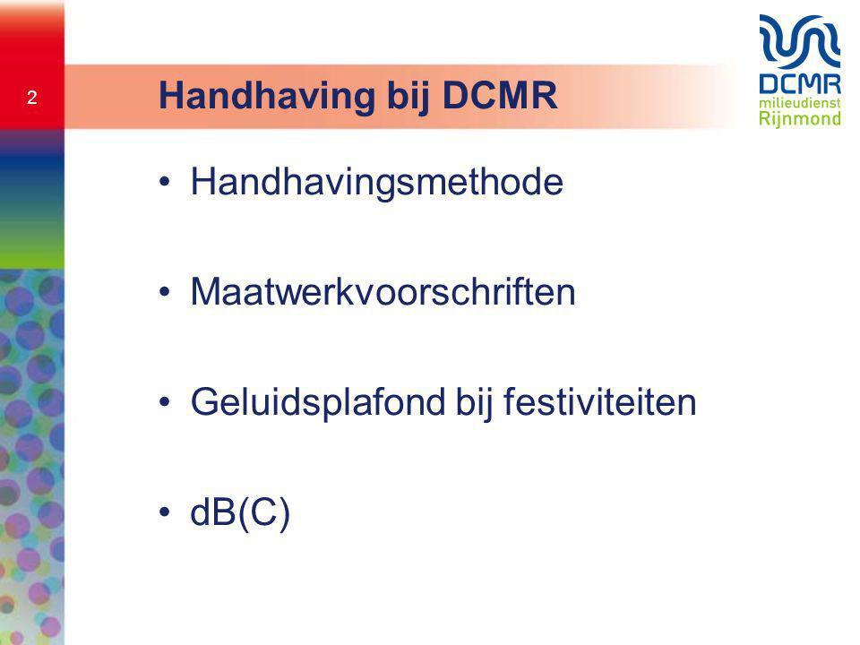 Handhaving bij DCMR Handhavingsmethode Maatwerkvoorschriften Geluidsplafond bij festiviteiten dB(C)