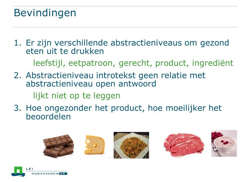 Bevindingen Er zijn verschillende abstractieniveaus om gezond eten uit te drukken. leefstijl, eetpatroon, gerecht, product, ingrediënt.