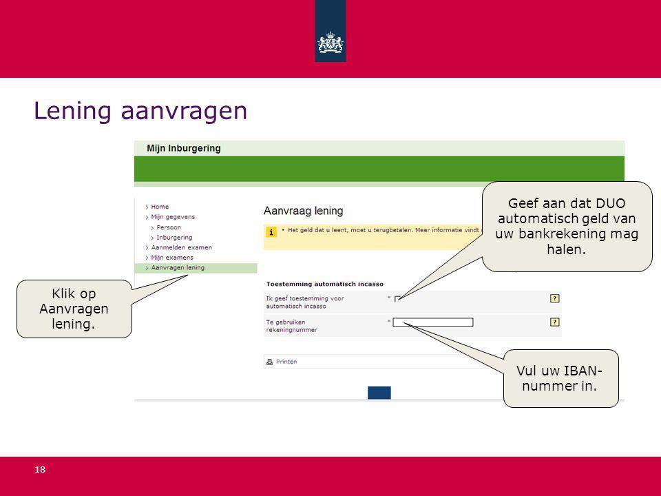 Lening aanvragen Geef aan dat DUO automatisch geld van uw bankrekening mag halen. Klik op Aanvragen lening.