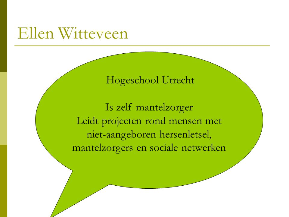 Ellen Witteveen Hogeschool Utrecht Is zelf mantelzorger