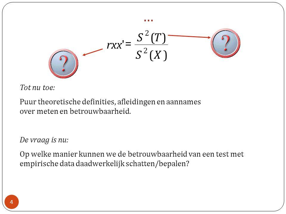 … ) ( 2. X. S. T. rxx. = Tot nu toe: Puur theoretische definities, afleidingen en aannames over meten en betrouwbaarheid.