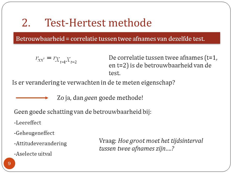 2. Test-Hertest methode Betrouwbaarheid = correlatie tussen twee afnames van dezelfde test.