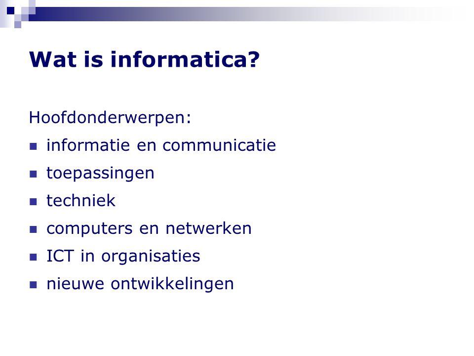 Wat is informatica Hoofdonderwerpen: informatie en communicatie