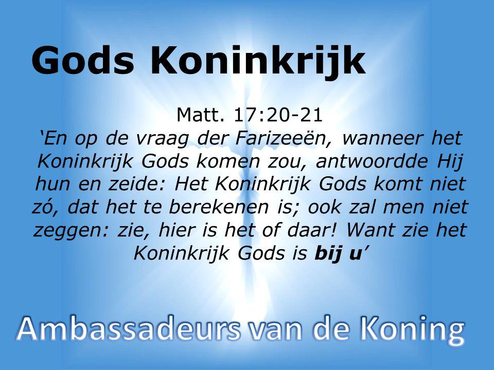 Gods Koninkrijk Ambassadeurs van de Koning Matt. 17:20-21