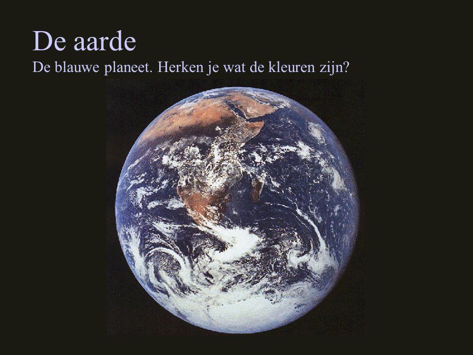 De aarde De blauwe planeet. Herken je wat de kleuren zijn