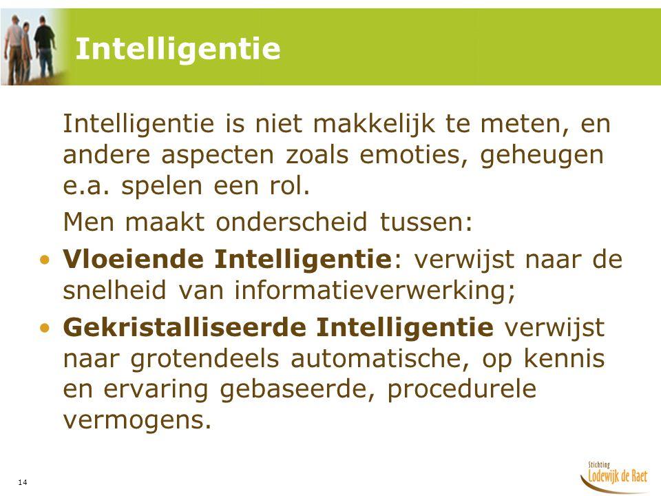 Intelligentie Intelligentie is niet makkelijk te meten, en andere aspecten zoals emoties, geheugen e.a. spelen een rol.