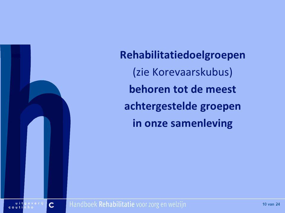 Rehabilitatiedoelgroepen (zie Korevaarskubus) behoren tot de meest achtergestelde groepen in onze samenleving