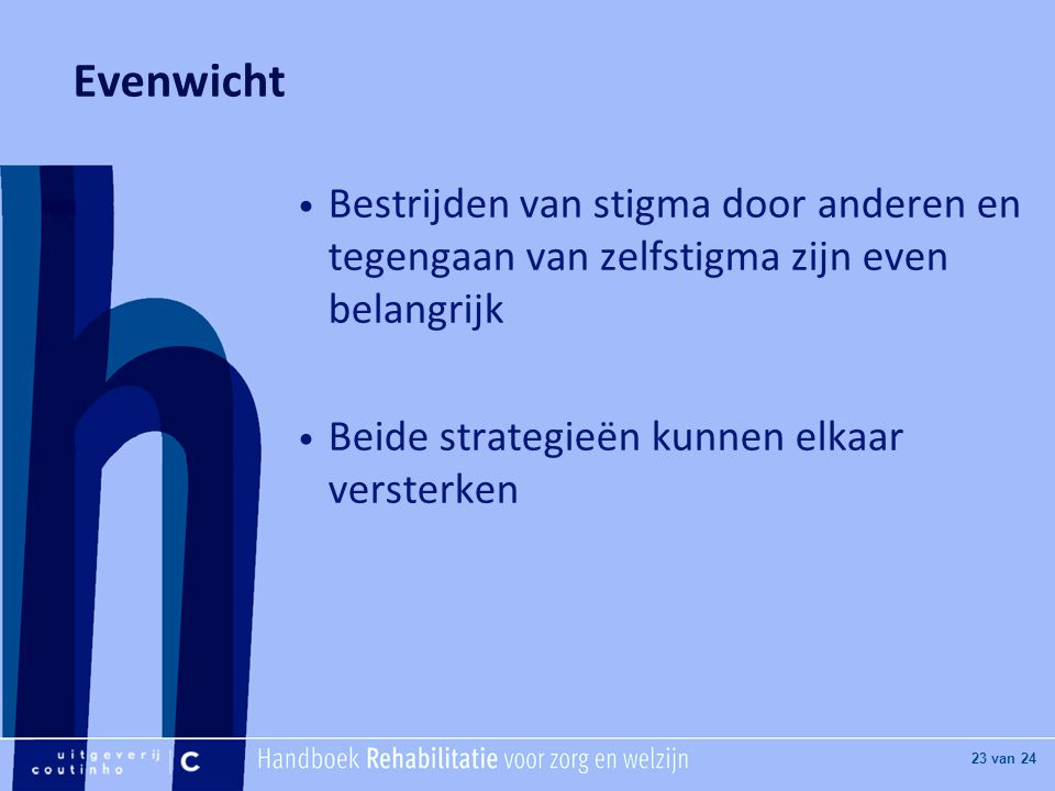 Evenwicht Bestrijden van stigma door anderen en tegengaan van zelfstigma zijn even belangrijk.
