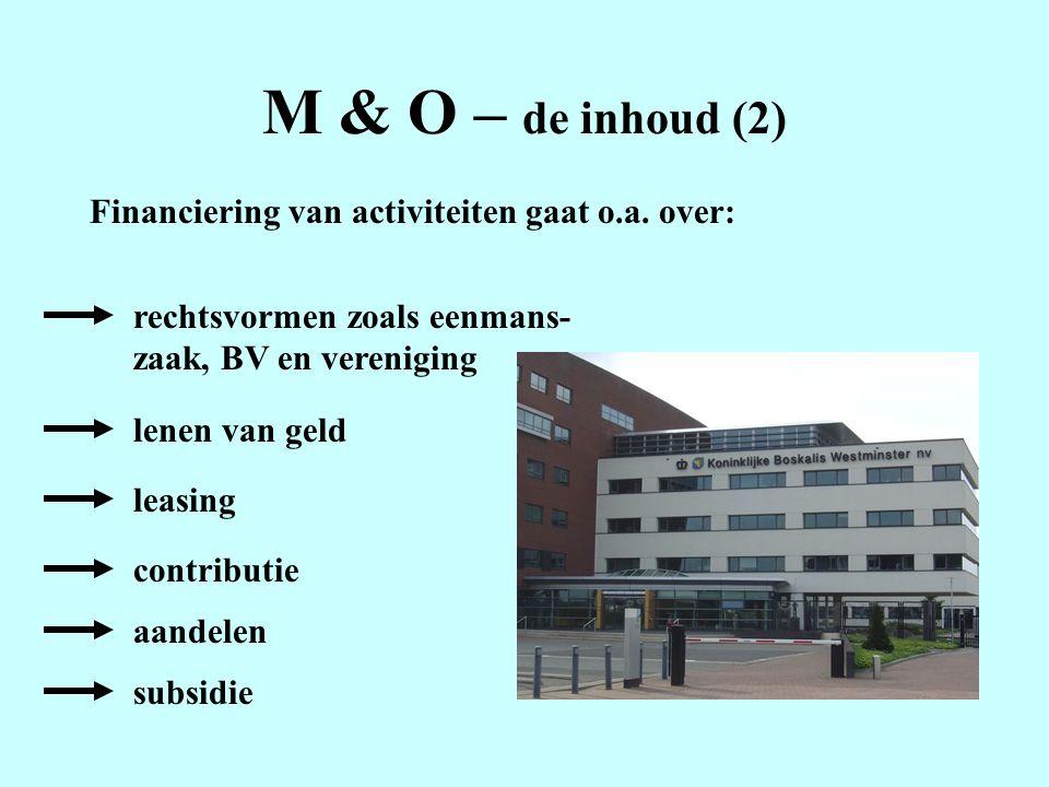 M & O – de inhoud (2) Financiering van activiteiten gaat o.a. over: