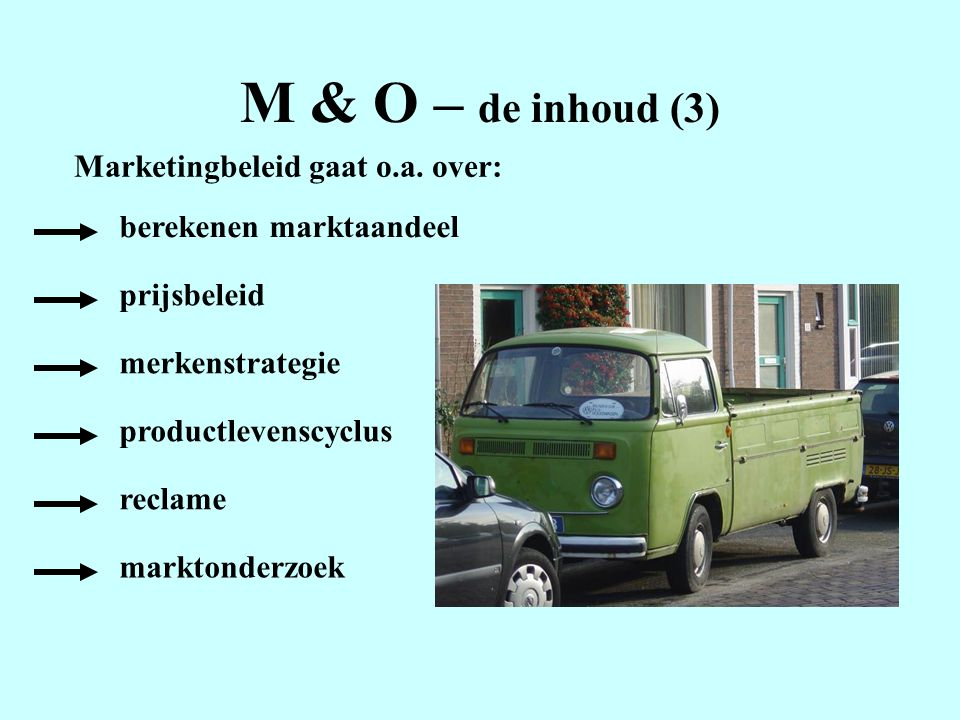 M & O – de inhoud (3) Marketingbeleid gaat o.a. over: