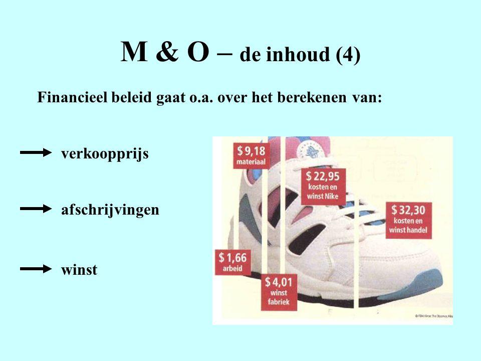 M & O – de inhoud (4) Financieel beleid gaat o.a. over het berekenen van: verkoopprijs. afschrijvingen.