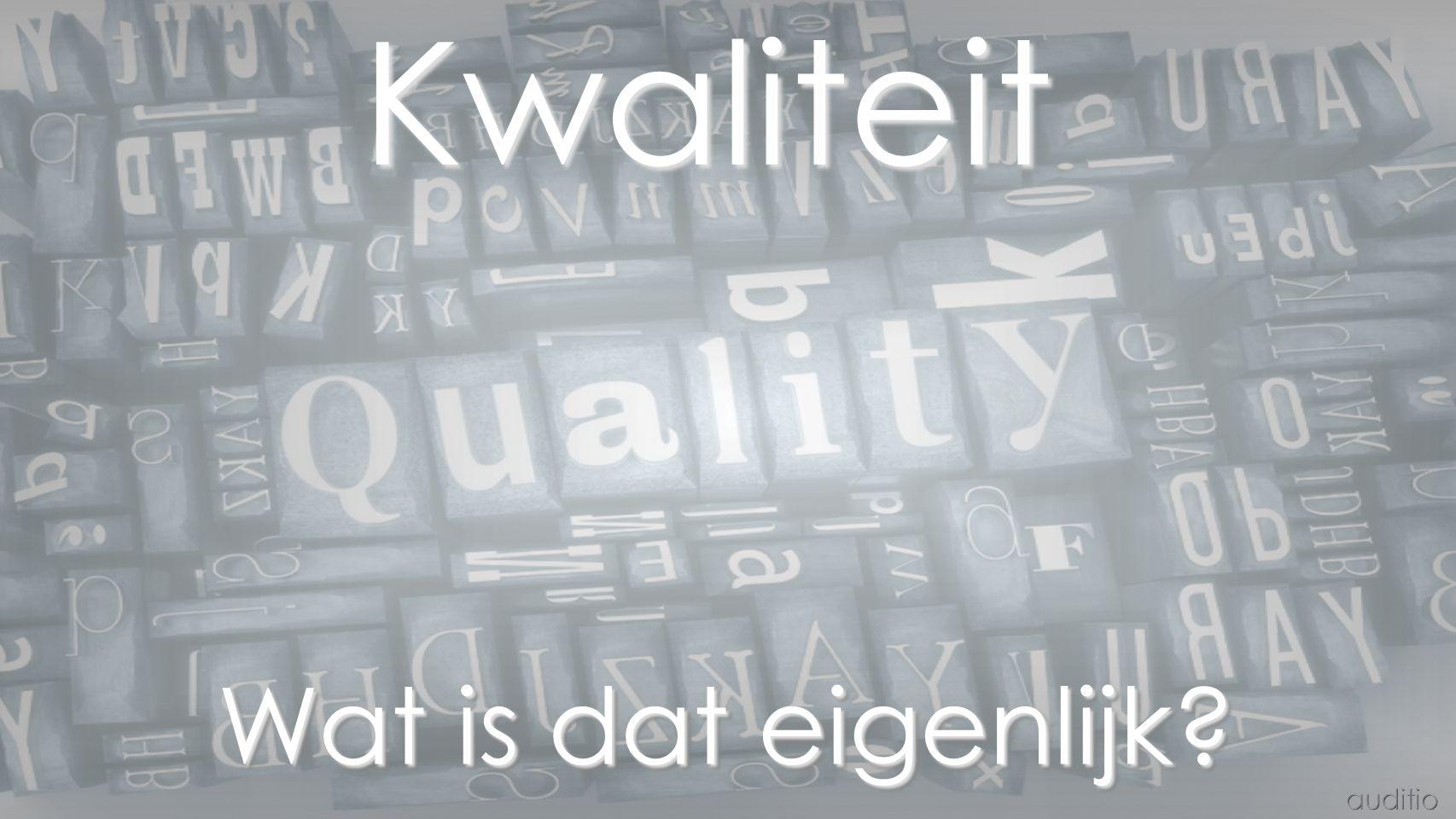 Kwaliteit Wat is dat eigenlijk auditio