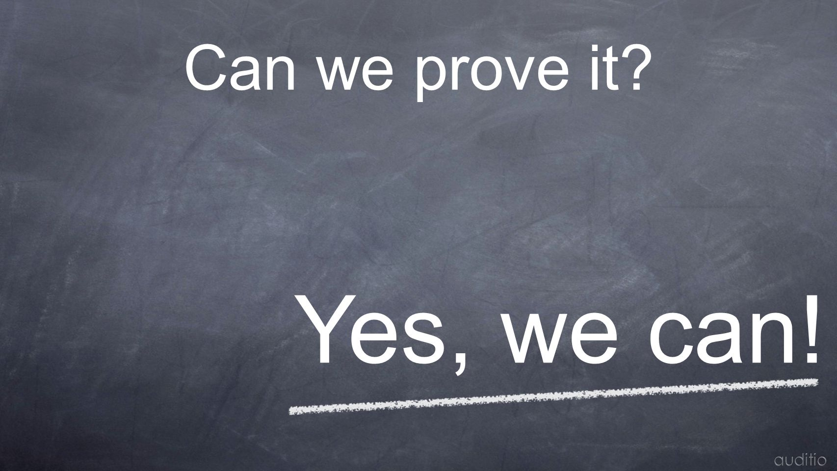 Can we prove it Yes, we can! auditio