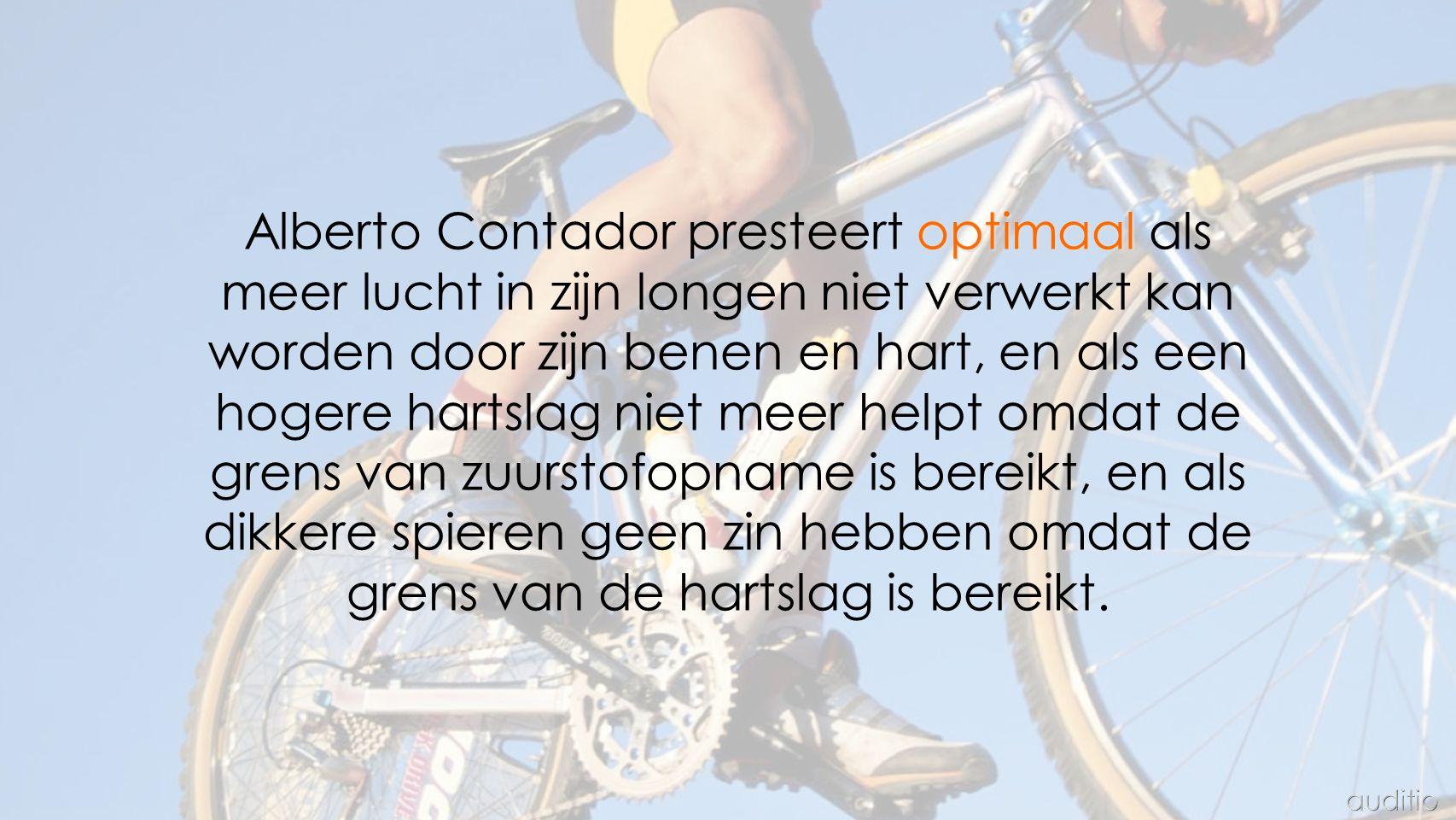 Alberto Contador presteert optimaal als meer lucht in zijn longen niet verwerkt kan worden door zijn benen en hart, en als een hogere hartslag niet meer helpt omdat de grens van zuurstofopname is bereikt, en als dikkere spieren geen zin hebben omdat de grens van de hartslag is bereikt.