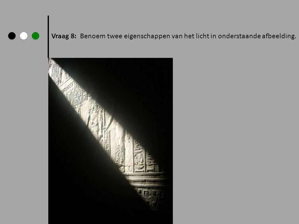 Vraag 8: Benoem twee eigenschappen van het licht in onderstaande afbeelding.