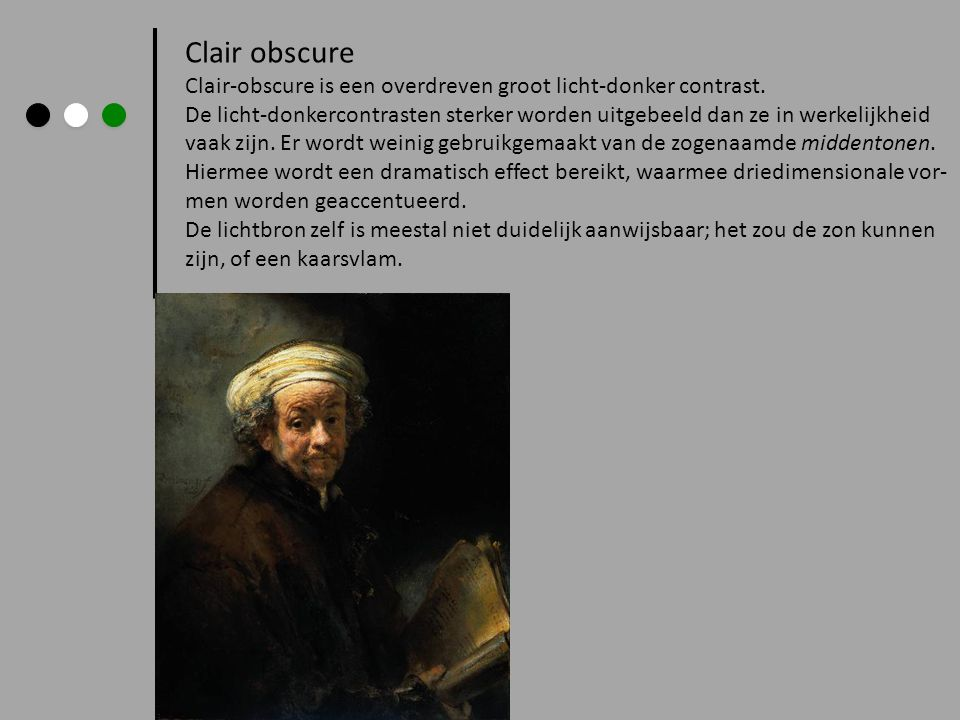 Clair obscure Clair-obscure is een overdreven groot licht-donker contrast.