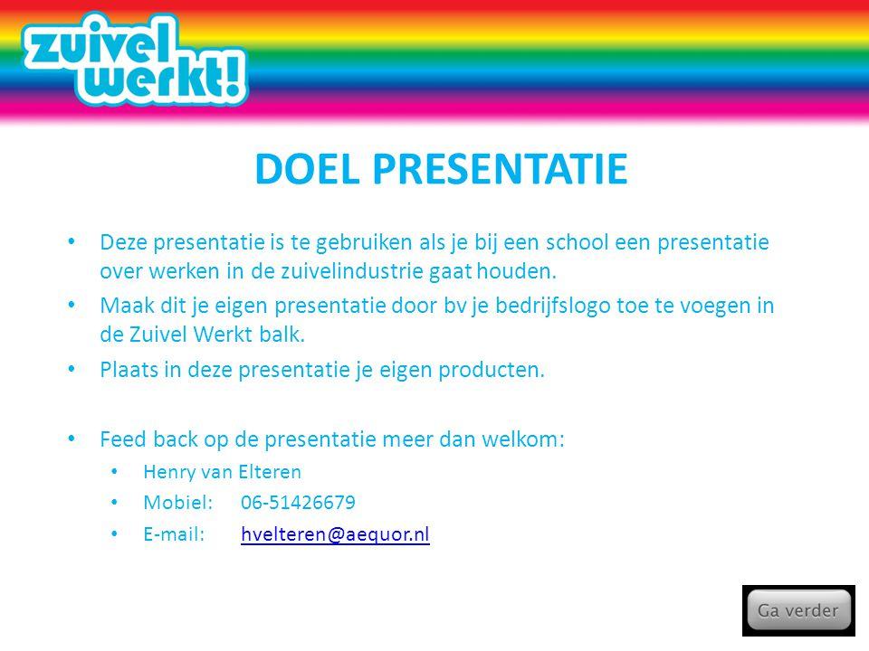 Doel presentatie Deze presentatie is te gebruiken als je bij een school een presentatie over werken in de zuivelindustrie gaat houden.